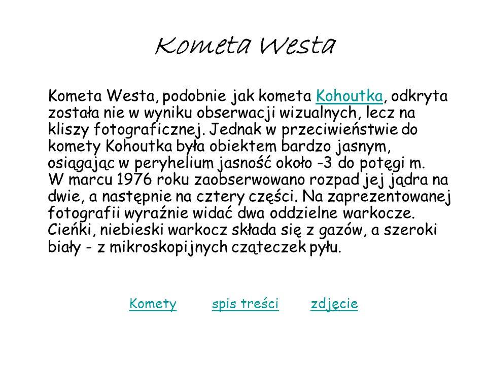 Kometa Westa Kometa Westa, podobnie jak kometa Kohoutka, odkryta została nie w wyniku obserwacji wizualnych, lecz na kliszy fotograficznej. Jednak w p