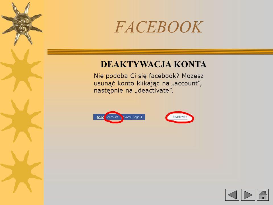 FACEBOOK DEAKTYWACJA KONTA Nie podoba Ci się facebook.