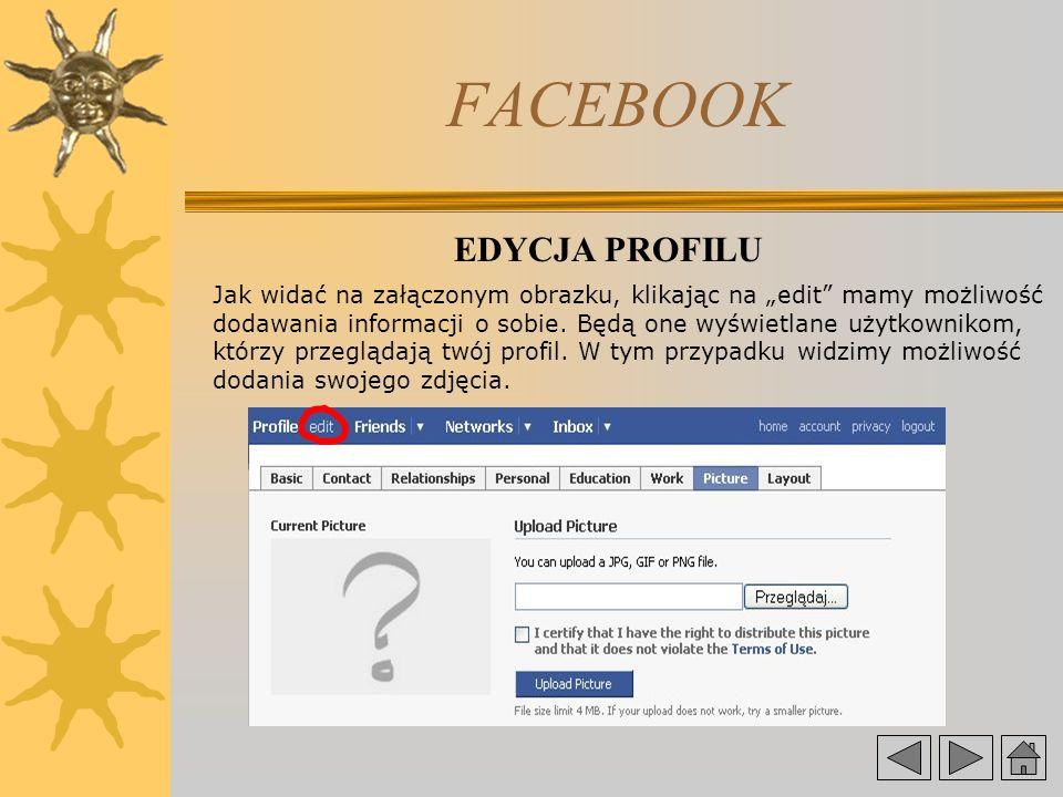 FACEBOOK EDYCJA PROFILU Jak widać na załączonym obrazku, klikając na edit mamy możliwość dodawania informacji o sobie.