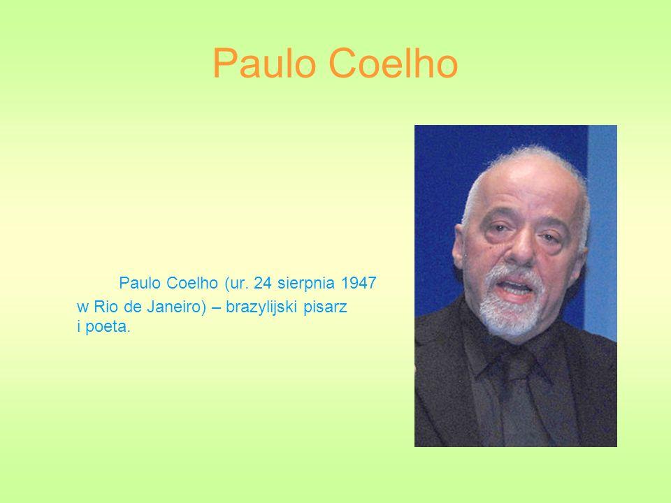 Paulo Coelho Paulo Coelho (ur. 24 sierpnia 1947 w Rio de Janeiro) – brazylijski pisarz i poeta.
