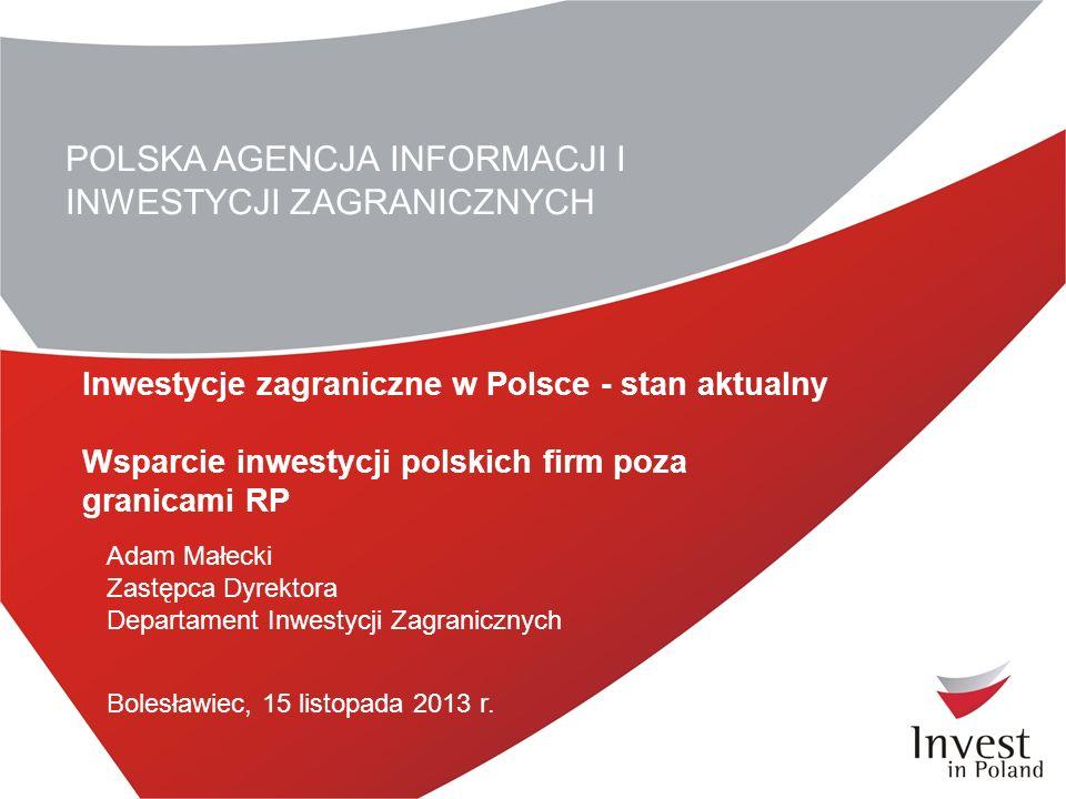 POLSKA AGENCJA INFORMACJI I INWESTYCJI ZAGRANICZNYCH Inwestycje zagraniczne w Polsce - stan aktualny Wsparcie inwestycji polskich firm poza granicami