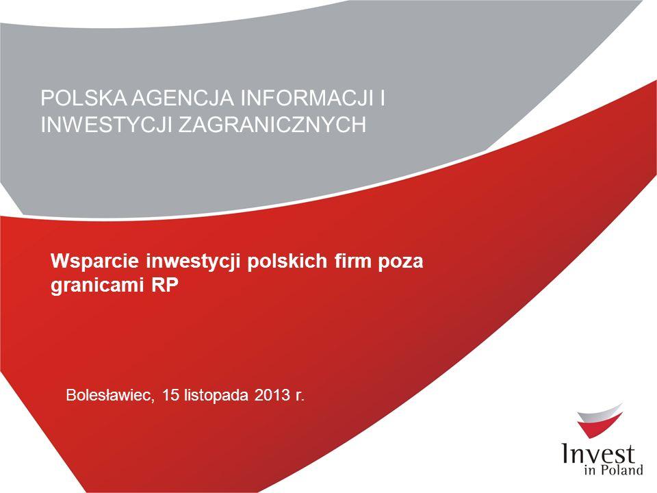 POLSKA AGENCJA INFORMACJI I INWESTYCJI ZAGRANICZNYCH Wsparcie inwestycji polskich firm poza granicami RP Bolesławiec, 15 listopada 2013 r.