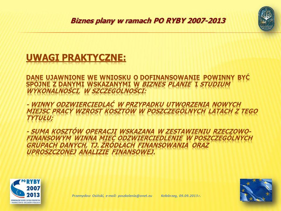 Biznes plany w ramach PO RYBY 2007-2013 Przemysław Osiński, e-mail: poszkolenia@onet.euKołobrzeg, 09.09.2013 r.