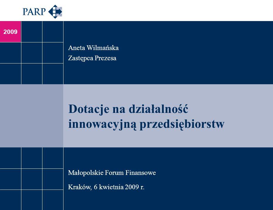 2009 Dotacje na działalność innowacyjną przedsiębiorstw Aneta Wilmańska Zastępca Prezesa Małopolskie Forum Finansowe Kraków, 6 kwietnia 2009 r.