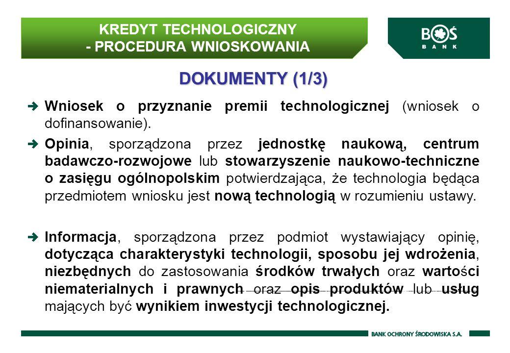 KREDYT TECHNOLOGICZNY - PROCEDURA WNIOSKOWANIA DOKUMENTY (1/3) Wniosek o przyznanie premii technologicznej (wniosek o dofinansowanie).