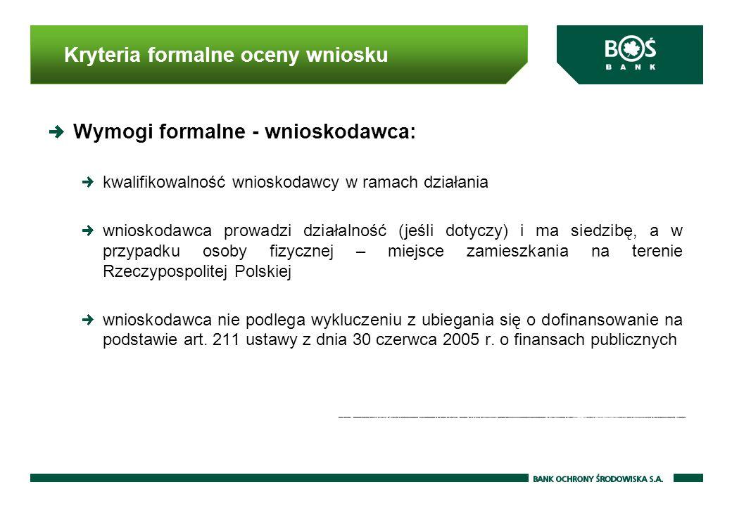 Kryteria formalne oceny wniosku Wymogi formalne - wnioskodawca: kwalifikowalność wnioskodawcy w ramach działania wnioskodawca prowadzi działalność (jeśli dotyczy) i ma siedzibę, a w przypadku osoby fizycznej – miejsce zamieszkania na terenie Rzeczypospolitej Polskiej wnioskodawca nie podlega wykluczeniu z ubiegania się o dofinansowanie na podstawie art.