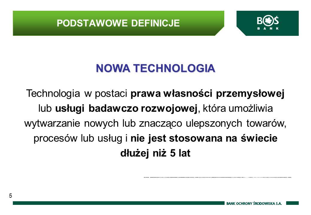 NOWA TECHNOLOGIA Technologia w postaci prawa własności przemysłowej lub usługi badawczo rozwojowej, która umożliwia wytwarzanie nowych lub znacząco ulepszonych towarów, procesów lub usług i nie jest stosowana na świecie dłużej niż 5 lat 5 PODSTAWOWE DEFINICJE