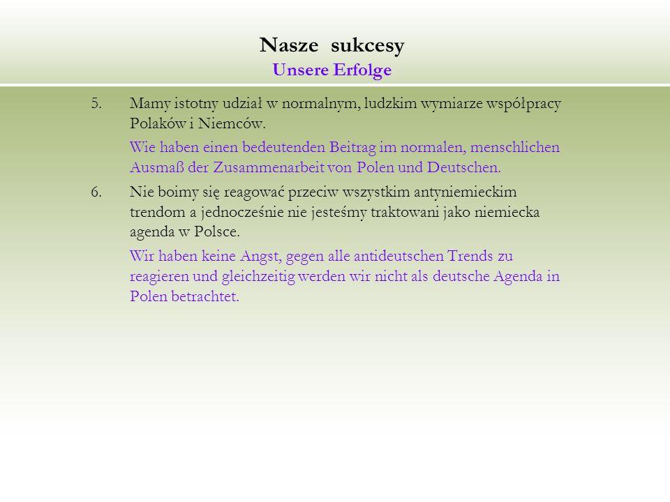 Nasze sukcesy Unsere Erfolge 5.Mamy istotny udział w normalnym, ludzkim wymiarze współpracy Polaków i Niemców.