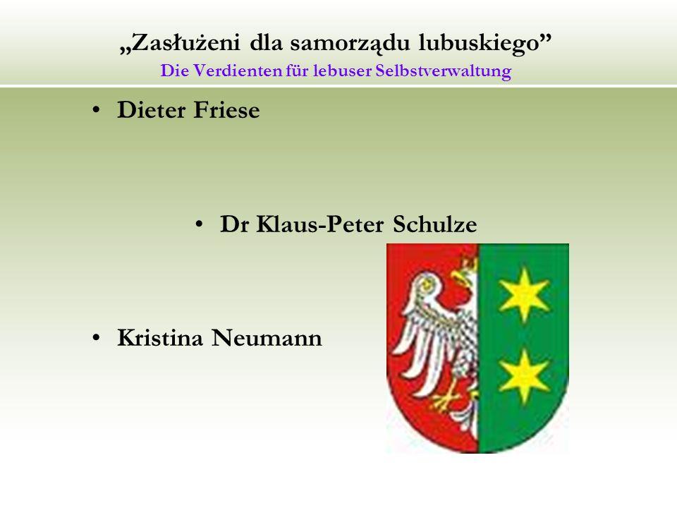 Zasłużeni dla samorządu lubuskiego Die Verdienten für lebuser Selbstverwaltung Dieter Friese Dr Klaus-Peter Schulze Kristina Neumann