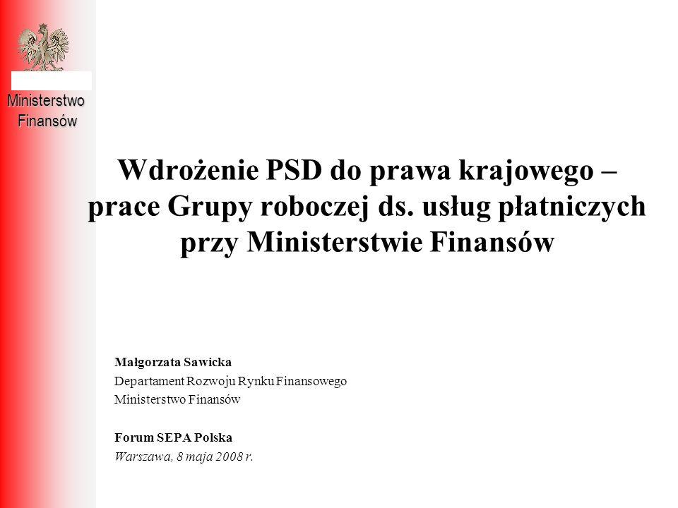 Małgorzata Sawicka Departament Rozwoju Rynku Finansowego Ministerstwo Finansów Forum SEPA Polska Warszawa, 8 maja 2008 r. MinisterstwoFinansów Wdrożen