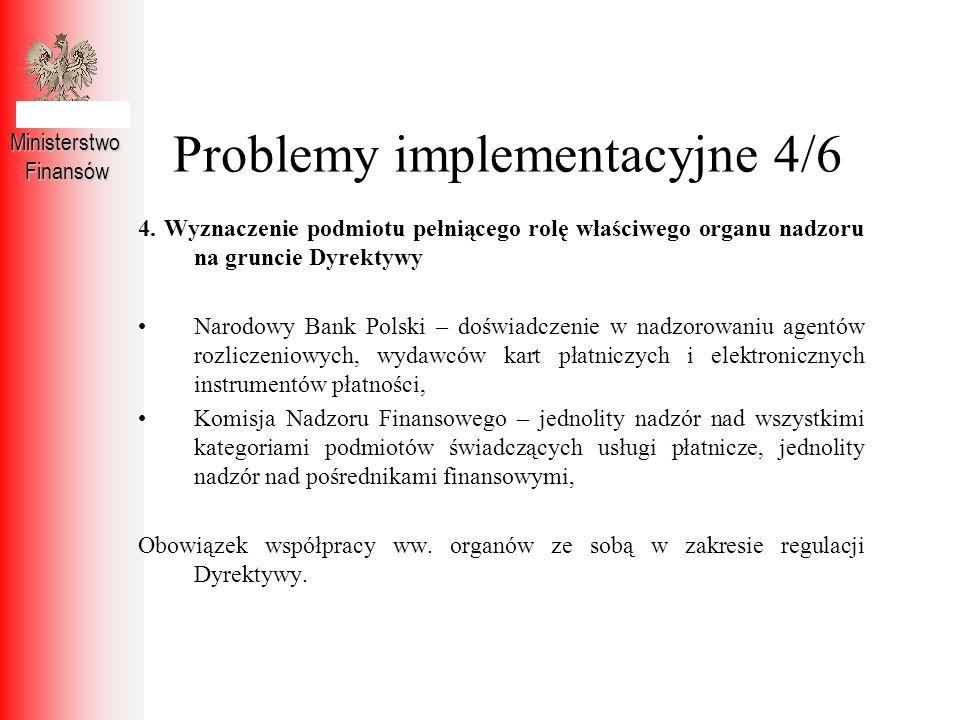 Problemy implementacyjne 4/6 MinisterstwoFinansów 4. Wyznaczenie podmiotu pełniącego rolę właściwego organu nadzoru na gruncie Dyrektywy Narodowy Bank