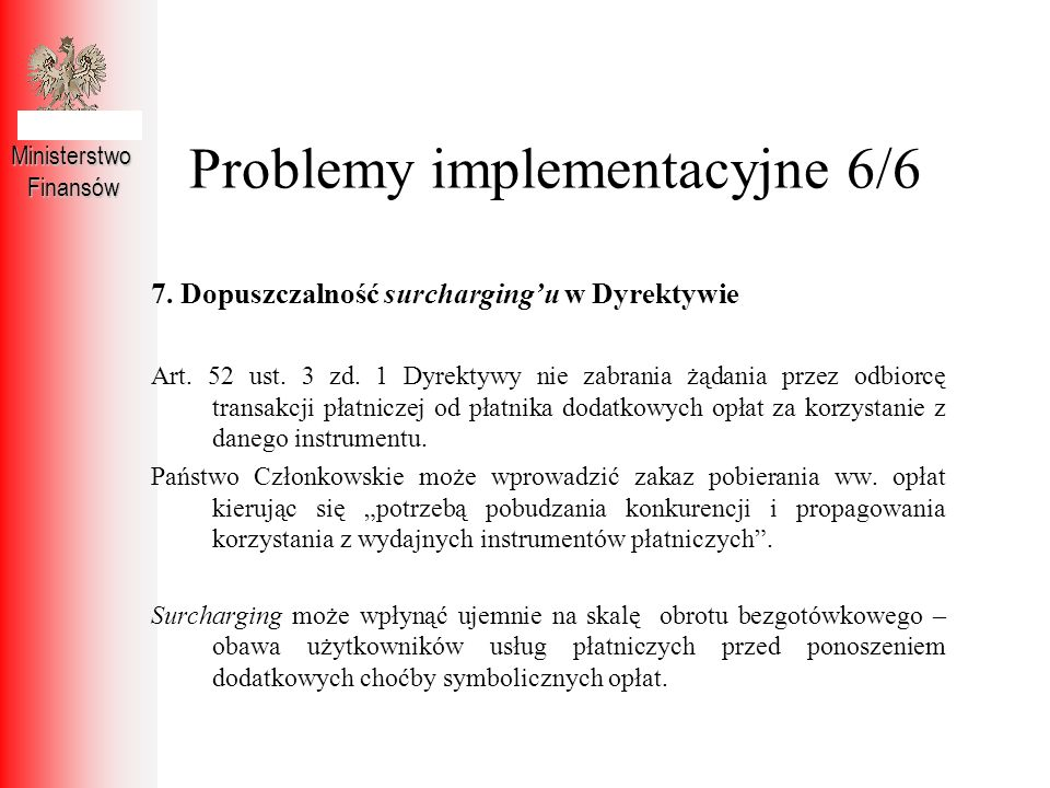 Problemy implementacyjne 6/6 MinisterstwoFinansów 7. Dopuszczalność surchargingu w Dyrektywie Art. 52 ust. 3 zd. 1 Dyrektywy nie zabrania żądania prze