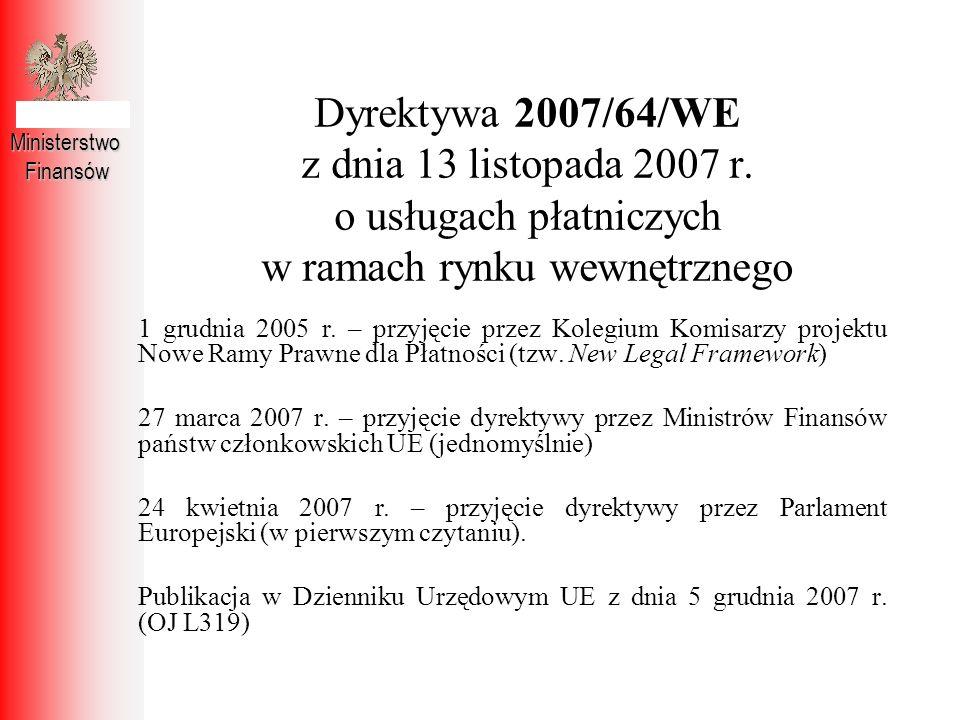 Dyrektywa 2007/64/WE z dnia 13 listopada 2007 r. o usługach płatniczych w ramach rynku wewnętrznego MinisterstwoFinansów 1 grudnia 2005 r. – przyjęcie
