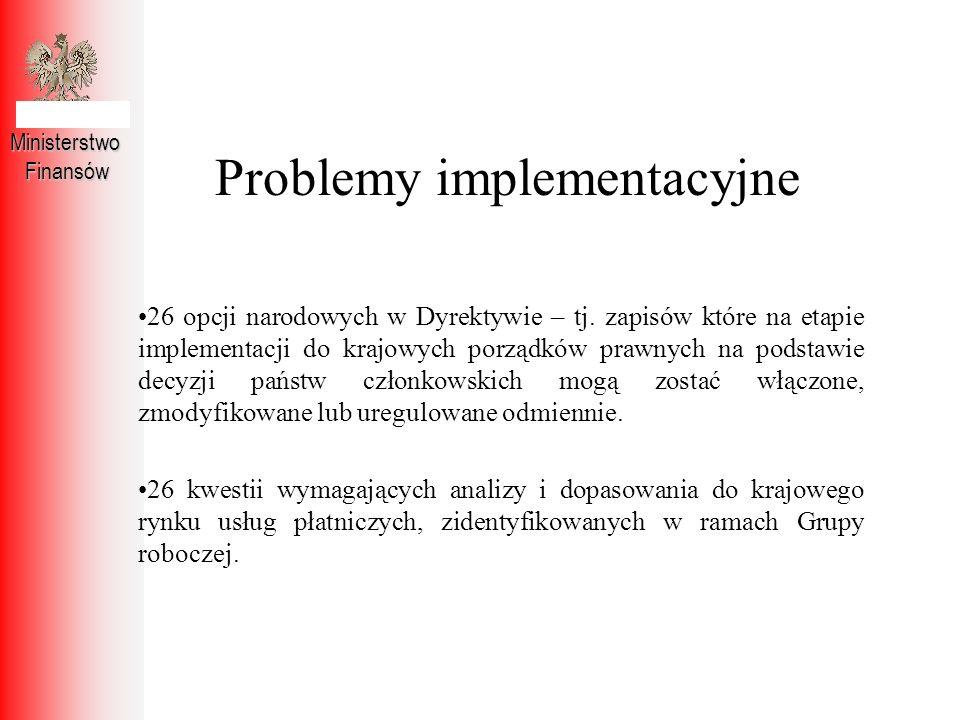 Problemy implementacyjne MinisterstwoFinansów 26 opcji narodowych w Dyrektywie – tj. zapisów które na etapie implementacji do krajowych porządków praw