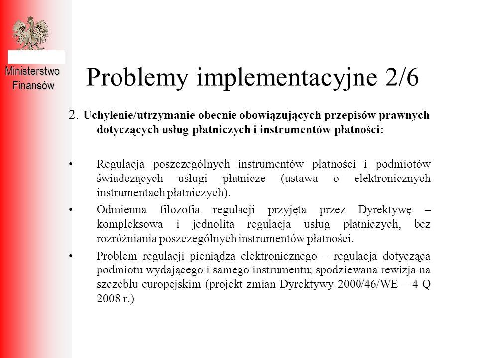 Problemy implementacyjne 2/6 MinisterstwoFinansów 2. Uchylenie/utrzymanie obecnie obowiązujących przepisów prawnych dotyczących usług płatniczych i in
