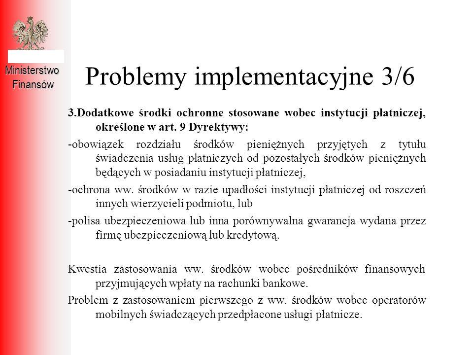 Problemy implementacyjne 3/6 MinisterstwoFinansów 3.Dodatkowe środki ochronne stosowane wobec instytucji płatniczej, określone w art. 9 Dyrektywy: -ob