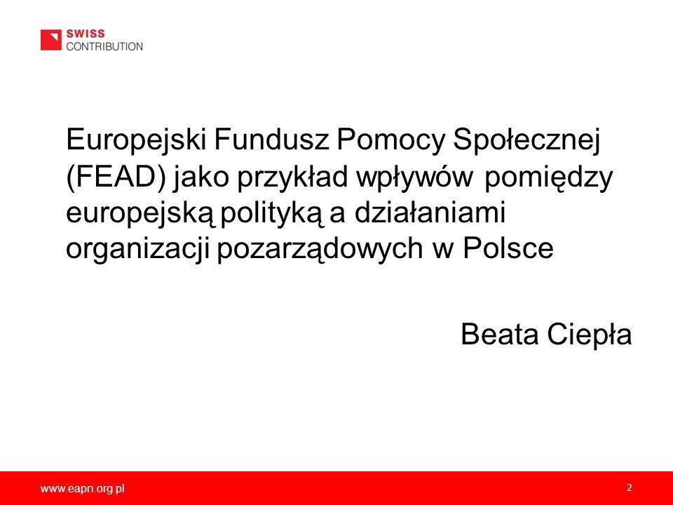 www.eapn.org.pl 2 Europejski Fundusz Pomocy Społecznej (FEAD) jako przykład wpływów pomiędzy europejską polityką a działaniami organizacji pozarządowy