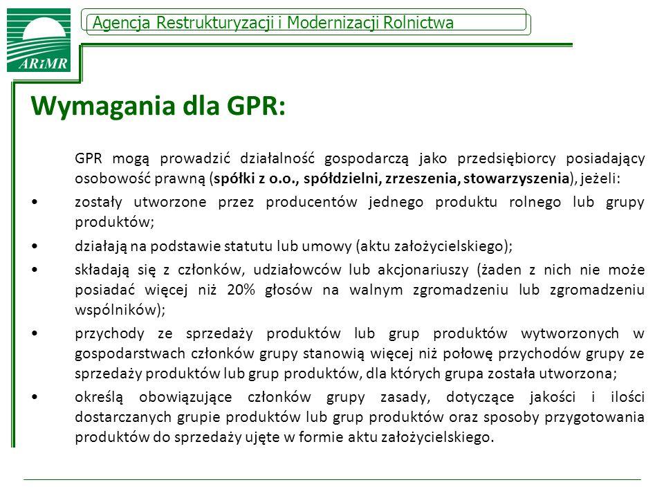 Agencja Restrukturyzacji i Modernizacji Rolnictwa Wymagania dla GPR: GPR mogą prowadzić działalność gospodarczą jako przedsiębiorcy posiadający osobow