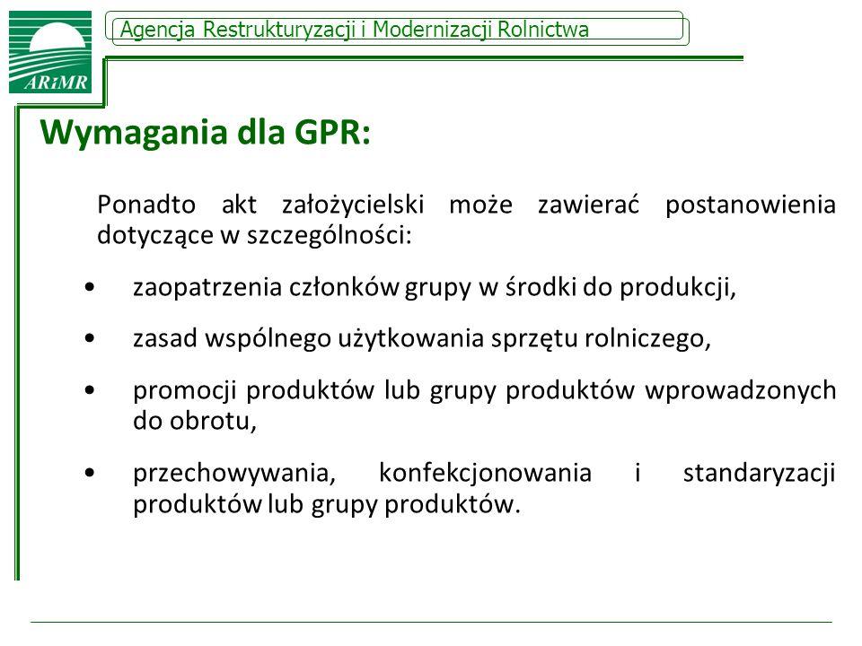 Agencja Restrukturyzacji i Modernizacji Rolnictwa Wymagania dla GPR: Ponadto akt założycielski może zawierać postanowienia dotyczące w szczególności: