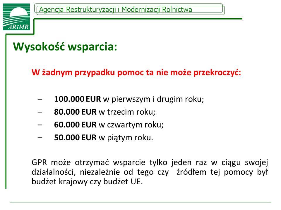 Agencja Restrukturyzacji i Modernizacji Rolnictwa Wysokość wsparcia: W żadnym przypadku pomoc ta nie może przekroczyć: –100.000 EUR w pierwszym i drug
