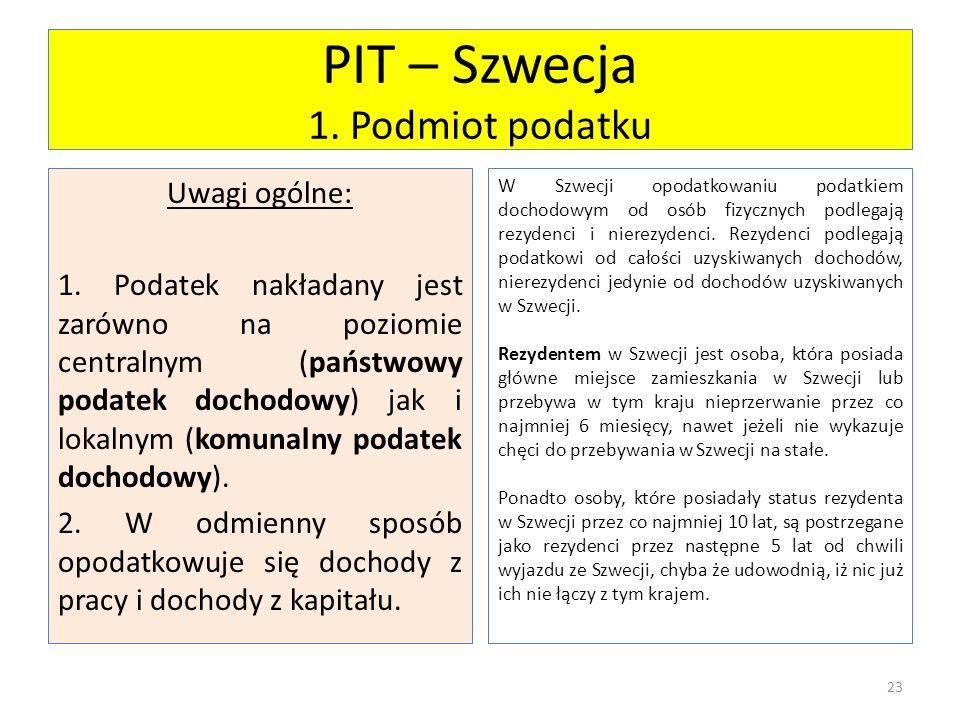 PIT – Szwecja 1. Podmiot podatku Uwagi ogólne: 1. Podatek nakładany jest zarówno na poziomie centralnym (państwowy podatek dochodowy) jak i lokalnym (