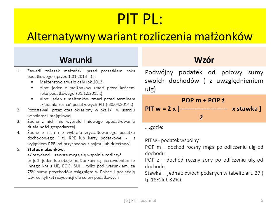 PIT PL: Alternatywny wariant rozliczenia małżonków Warunki 1. Zawarli związek małżeński przed początkiem roku podatkowego ( przed 1.01.2013 r.) i: Mał