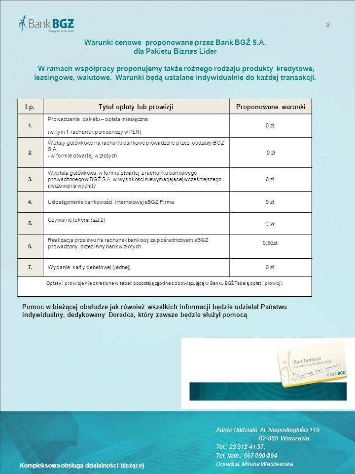 8 Kompleksowa obsługa działalności bieżącej Warunki cenowe proponowane przez Bank BGŻ S.A. dla Pakietu Biznes Lider W ramach współpracy proponujemy ta