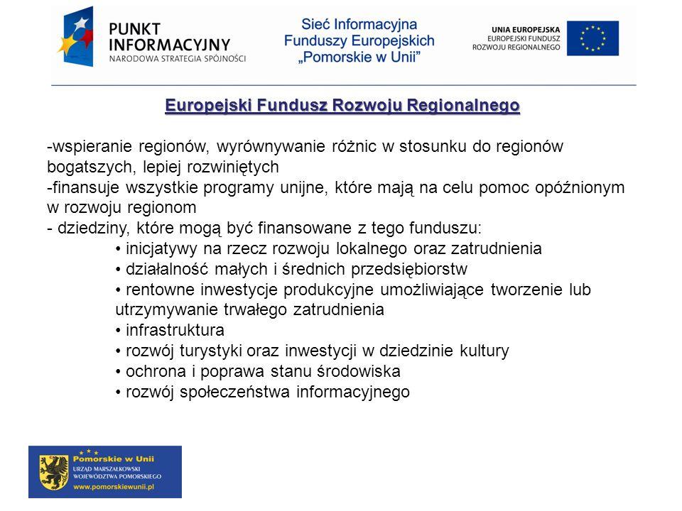 Europejski Fundusz Rozwoju Regionalnego Europejski Fundusz Rozwoju Regionalnego -wspieranie regionów, wyrównywanie różnic w stosunku do regionów bogat