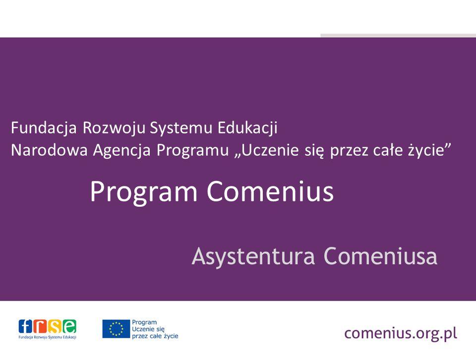 Fundacja Rozwoju Systemu Edukacji Narodowa Agencja Programu Uczenie się przez całe życie Asystentura Comeniusa Program Comenius
