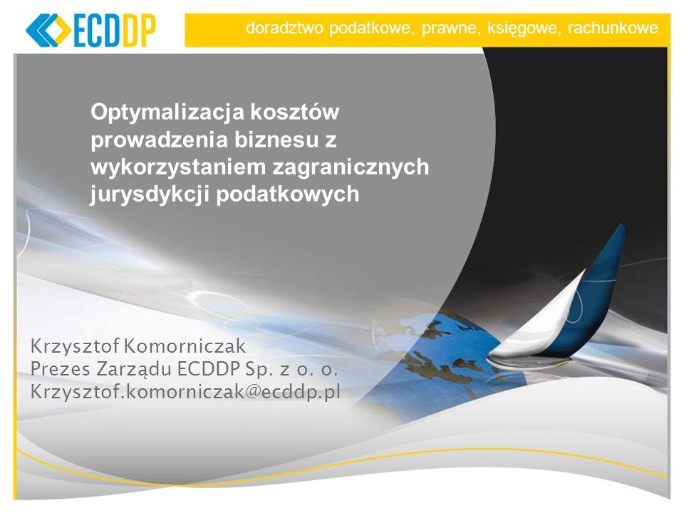 1 Optymalizacja kosztów prowadzenia biznesu z wykorzystaniem zagranicznych jurysdykcji podatkowych Krzysztof Komorniczak Prezes Zarządu ECDDP Sp. z o.