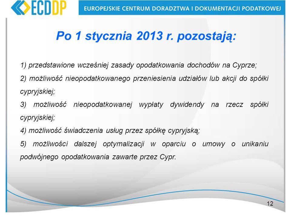12 Po 1 stycznia 2013 r. pozostają: 1) przedstawione wcześniej zasady opodatkowania dochodów na Cyprze; 2) możliwość nieopodatkowanego przeniesienia u