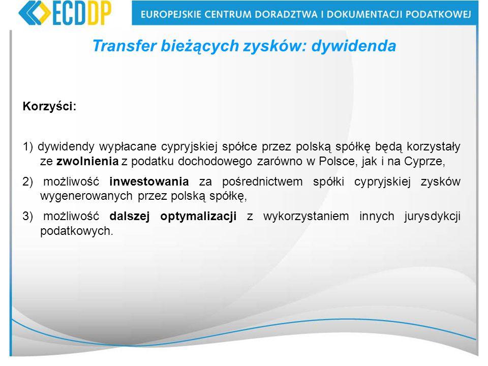 Transfer bieżących zysków: dywidenda Korzyści: 1) dywidendy wypłacane cypryjskiej spółce przez polską spółkę będą korzystały ze zwolnienia z podatku d