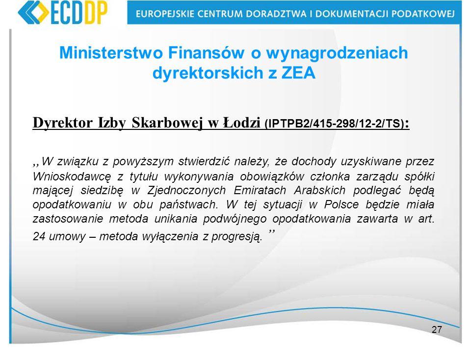 27 Ministerstwo Finansów o wynagrodzeniach dyrektorskich z ZEA Dyrektor Izby Skarbowej w Łodzi (IPTPB2/415-298/12-2/TS) : W związku z powyższym stwier