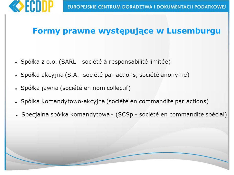 42 Formy prawne występujące w Lusemburgu Spółka z o.o. (SARL - société à responsabilité limitée) Spółka akcyjna (S.A. -société par actions, société an