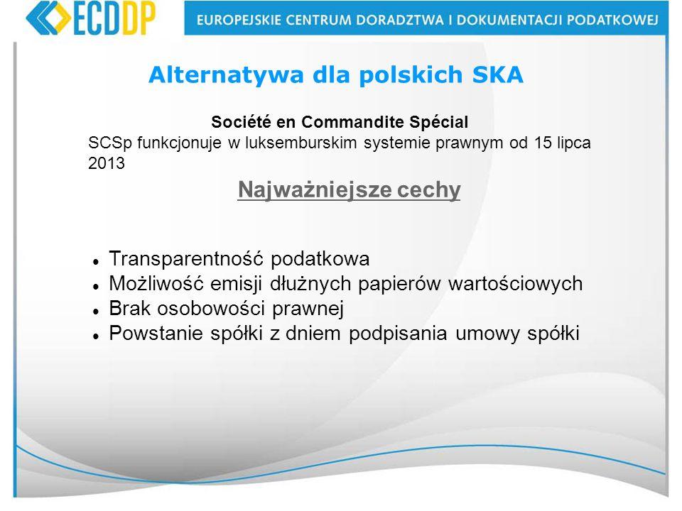 43 Alternatywa dla polskich SKA Société en Commandite Spécial SCSp funkcjonuje w luksemburskim systemie prawnym od 15 lipca 2013 Transparentność podat