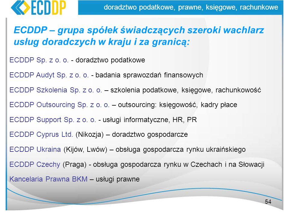 54 doradztwo podatkowe, prawne, księgowe, rachunkowe ECDDP – grupa spółek świadczących szeroki wachlarz usług doradczych w kraju i za granicą: ECDDP S