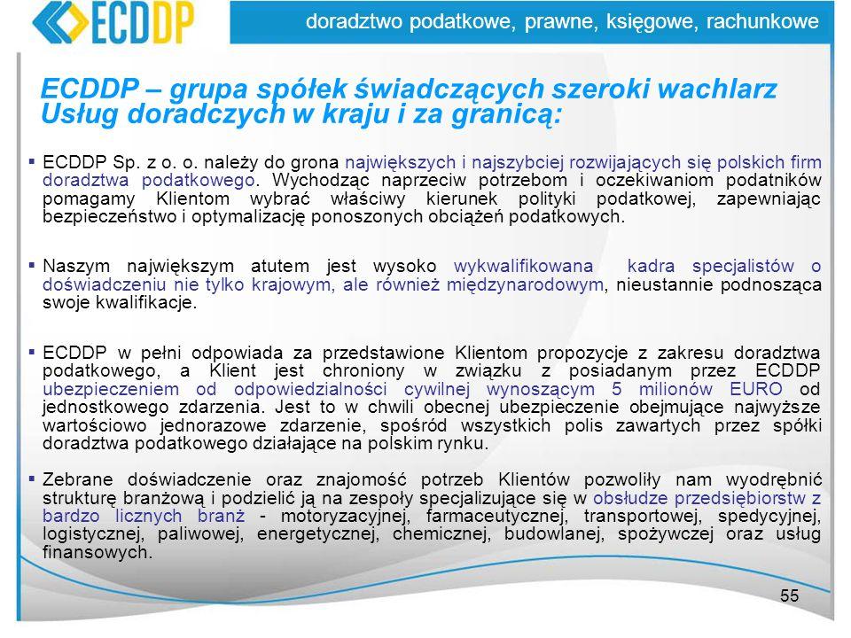 55 doradztwo podatkowe, prawne, księgowe, rachunkowe ECDDP – grupa spółek świadczących szeroki wachlarz Usług doradczych w kraju i za granicą: ECDDP S