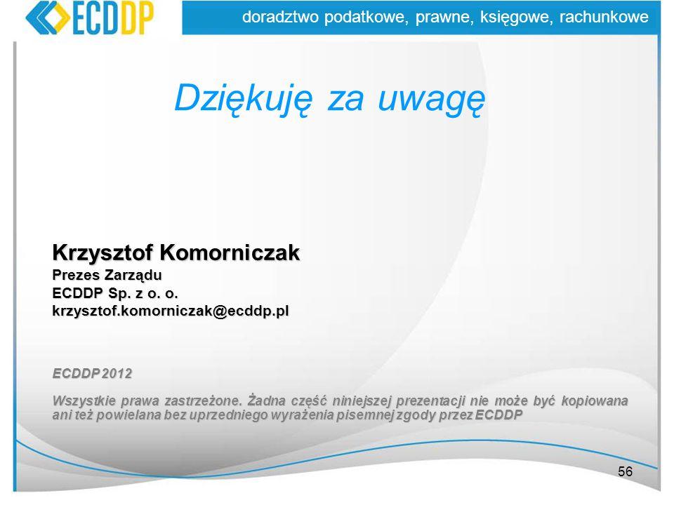 56 doradztwo podatkowe, prawne, księgowe, rachunkowe Dziękuję za uwagę ECDDP 2012 Wszystkie prawa zastrzeżone. Żadna część niniejszej prezentacji nie