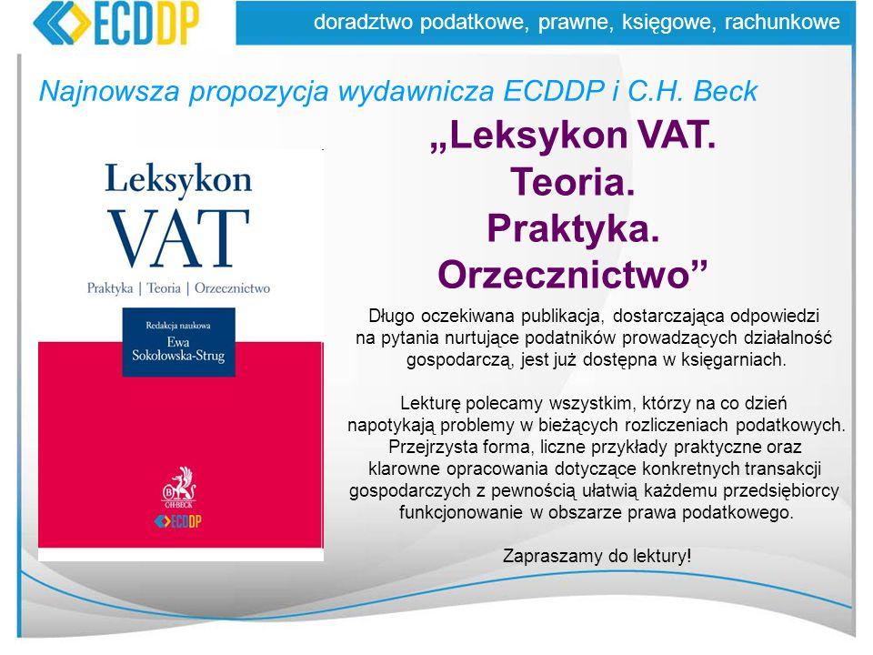 Najnowsza propozycja wydawnicza ECDDP i C.H. Beck doradztwo podatkowe, prawne, księgowe, rachunkowe Leksykon VAT. Teoria. Praktyka. Orzecznictwo Długo