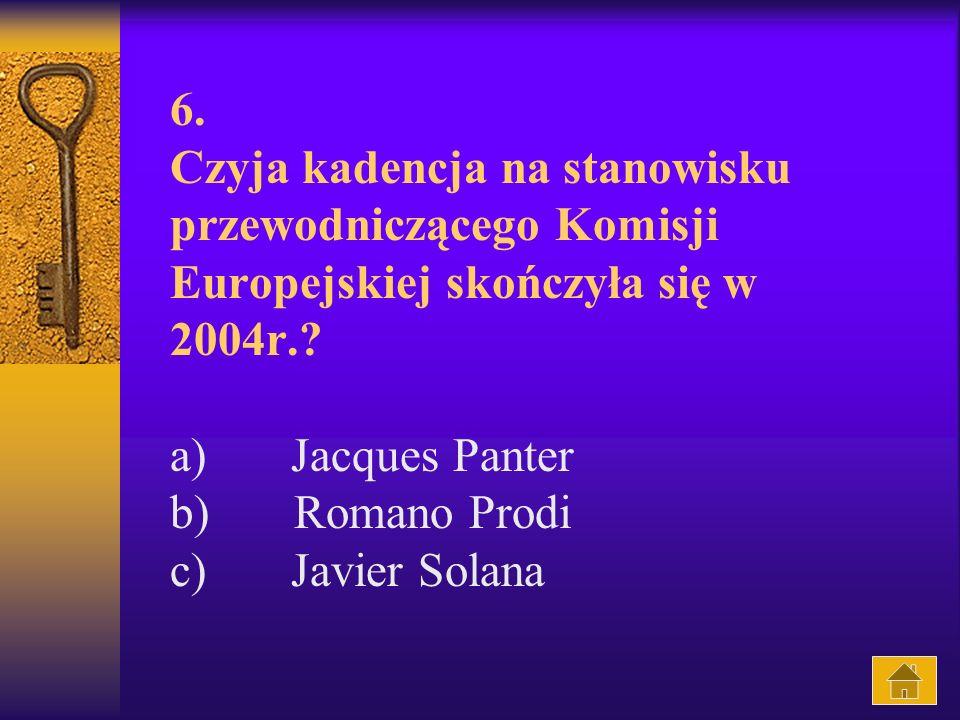 6.Czyja kadencja na stanowisku przewodniczącego Komisji Europejskiej skończyła się w 2004r..