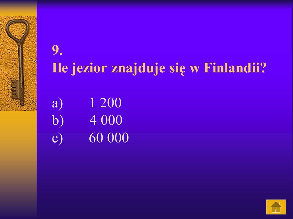 9. Ile jezior znajduje się w Finlandii? a) 1 200 b) 4 000 c) 60 000