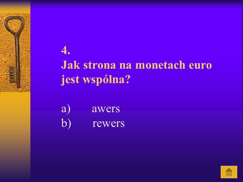 4. Jak strona na monetach euro jest wspólna? a) awers b) rewers