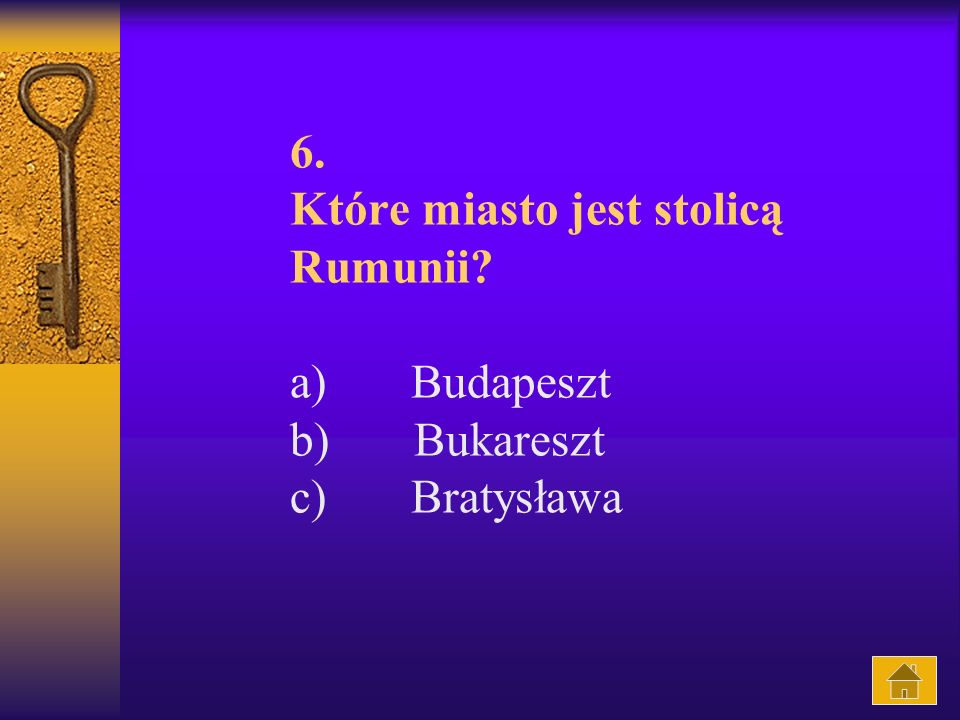 6. Które miasto jest stolicą Rumunii? a) Budapeszt b) Bukareszt c) Bratysława