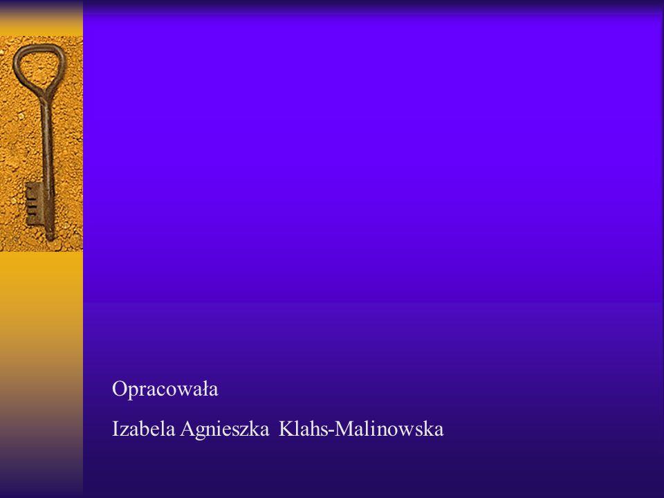Opracowała Izabela Agnieszka Klahs-Malinowska