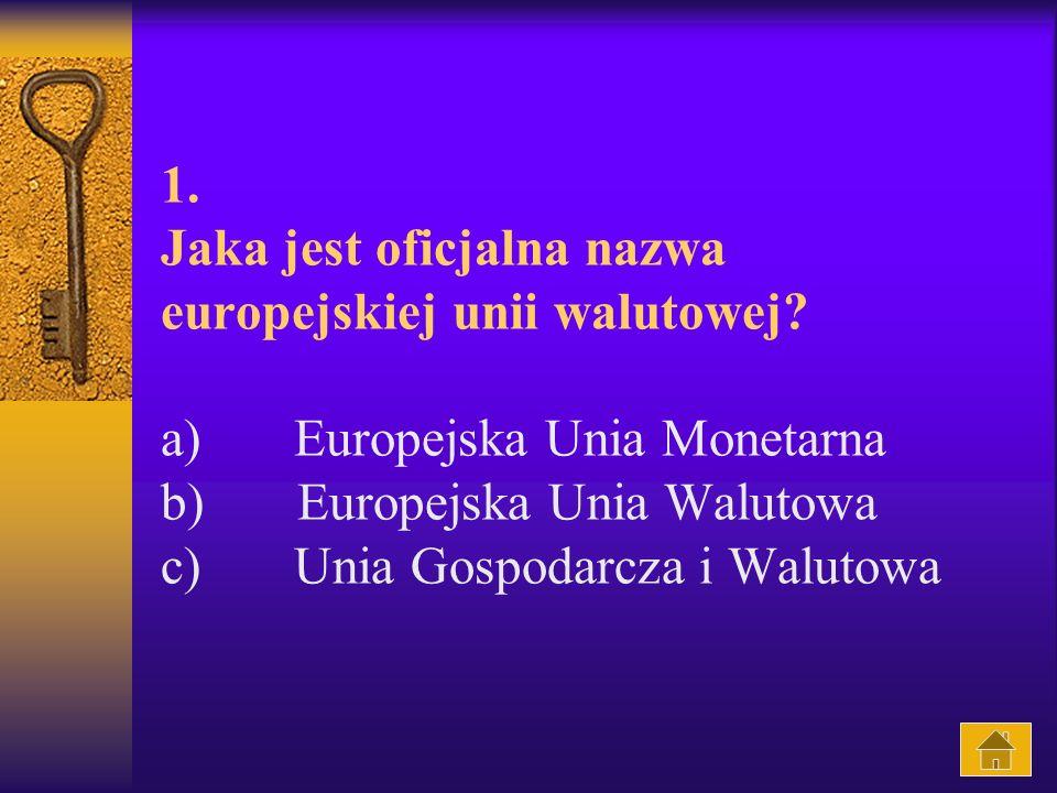 1.Jaka jest oficjalna nazwa europejskiej unii walutowej.