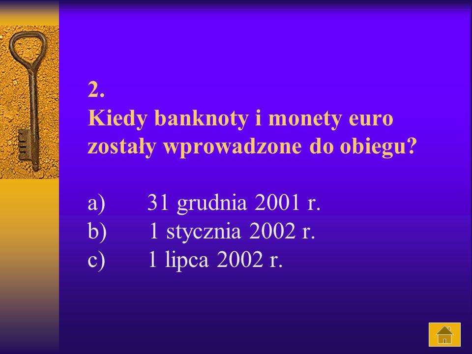 2.Kiedy banknoty i monety euro zostały wprowadzone do obiegu.