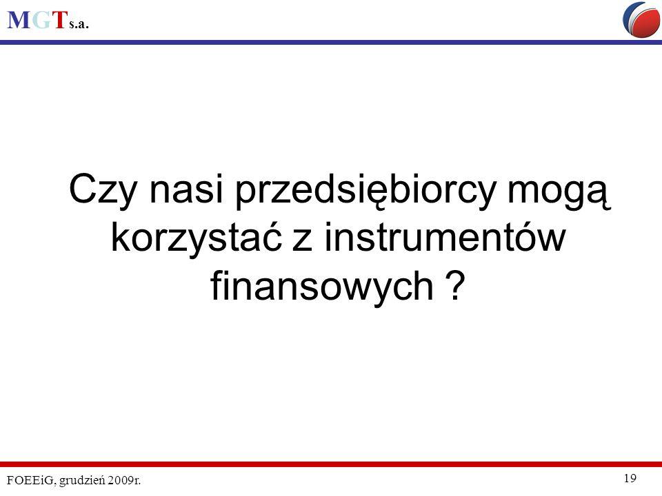 MGT s.a. FOEEiG, grudzień 2009r. 19 Czy nasi przedsiębiorcy mogą korzystać z instrumentów finansowych ?