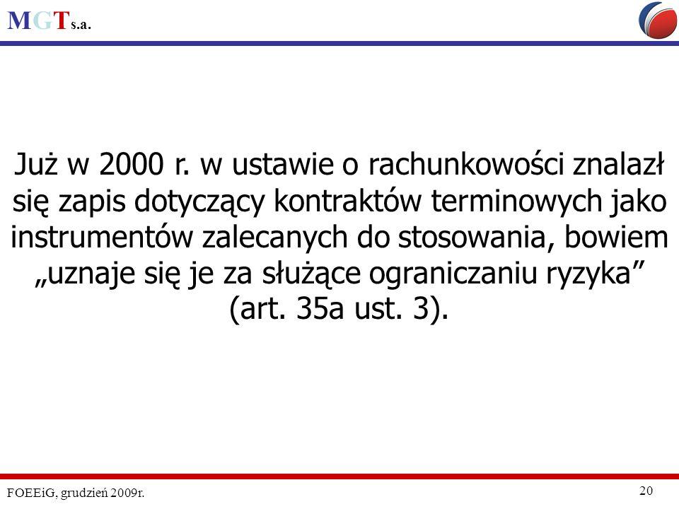 MGT s.a. FOEEiG, grudzień 2009r. 20 Już w 2000 r. w ustawie o rachunkowości znalazł się zapis dotyczący kontraktów terminowych jako instrumentów zalec