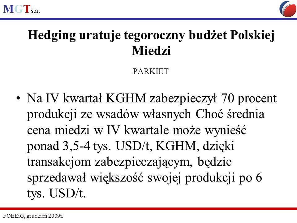 MGT s.a. FOEEiG, grudzień 2009r. Hedging uratuje tegoroczny budżet Polskiej Miedzi PARKIET Na IV kwartał KGHM zabezpieczył 70 procent produkcji ze wsa