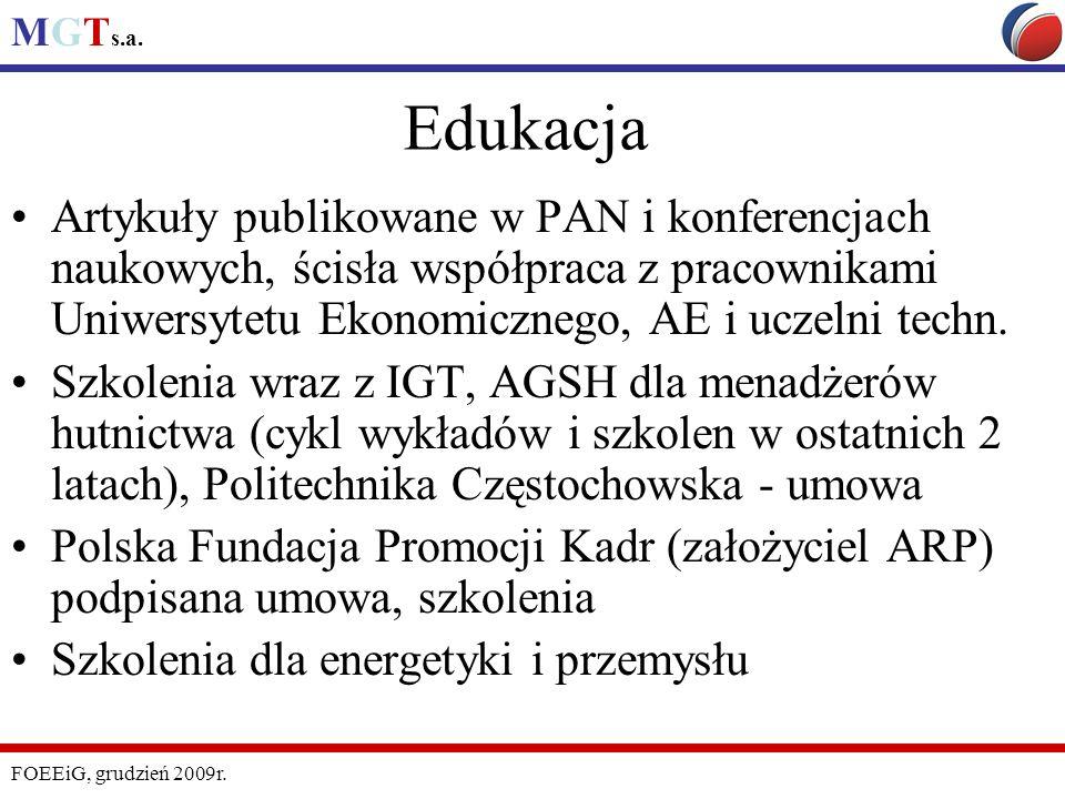 MGT s.a. FOEEiG, grudzień 2009r. Edukacja Artykuły publikowane w PAN i konferencjach naukowych, ścisła współpraca z pracownikami Uniwersytetu Ekonomic